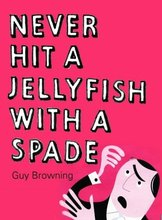 Never Hit a Jellyfish with a Spade: How to Survive Life's Smaller Challenges Book - Guy Browning - Atlantic Books
